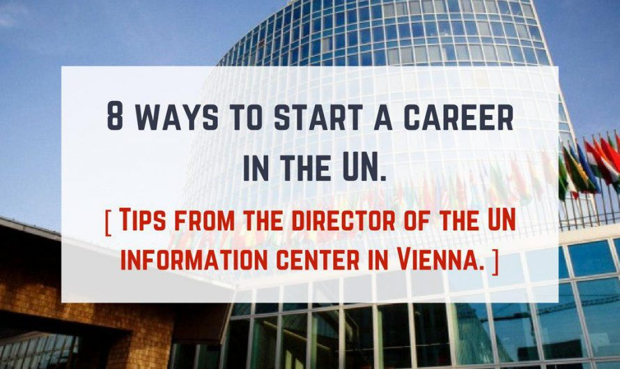 8 ways to start a career in the #UN. Tips from the director of the UN information center in #Vienna.
