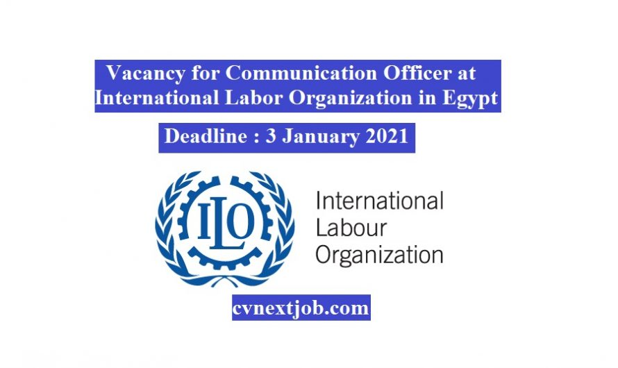 Vacancy for Communication Officer at International Labor Organization in #Egypt