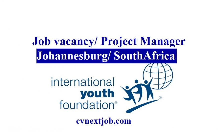 Job vacancy/ Project Manager at  International Youth Foundation/  ( #Johannesburg, #SouthAfrica)