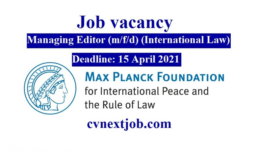 Job vacancy/ Managing Editor (m/f/d) (International Law) at  Max Planck Foundation for International Peace and the Rule of Law
