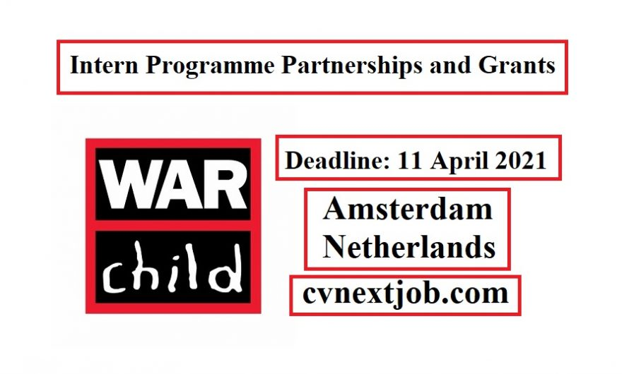 Call for Applications:  Intern Programme Partnerships and Grants and War Child Holland